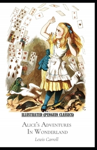 Alice's Adventures in Wonderland By Lewis Carroll Illustrated (Penguin Classics)