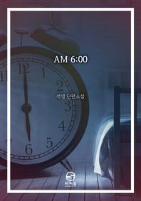 AM 6:00
