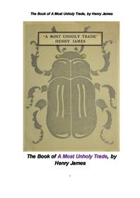 가장 신성하지 않은 거래. The Book of A Most Unholy Trade, by Henry James