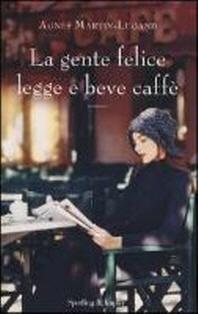 Martin-Lugand, A: Gente felice legge e beve caff?