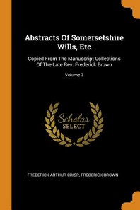 Abstracts of Somersetshire Wills, Etc