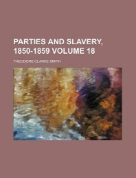 Parties and Slavery, 1850-1859 Volume 18