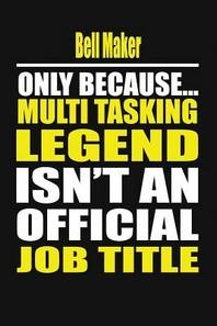 Bell Maker Only Because Multi Tasking Legend Isn't an Official Job Title