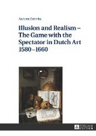 Illusion and Realism - The Game with the Spectator in Dutch Art 1580-1660