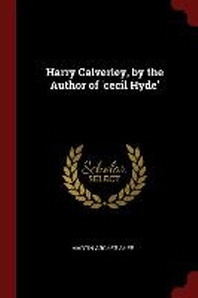 Harry Calverley, by the Author of 'cecil Hyde'