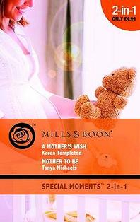 A Mother's Wish. Karen Templeton. Mother to Be