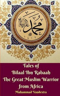 Tales of Bilaal Ibn Rabaah the Great Muslim Warrior from Africa Standar Edition