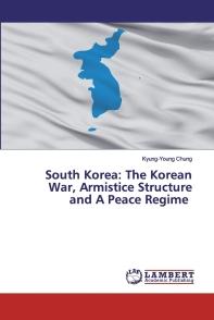 South Korea: The Korean War, Armistice Structure and A Peace Regime
