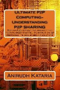Ultimate P2P Computing-Understanding P2P SHARING, Peer-to-Peer Applications-Architecture PEER-TO-PEER TRAFFIC, ITS IMPACT ON ISP Protocols Its Challen
