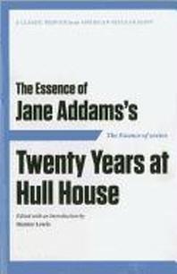 The Essence of . . . Jane Addams S Twenty Years at Hull House