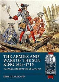 The Armies and Wars of the Sun King 1643-1715, Volume 2