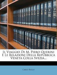 Il Viaggio Di M. Piero Querini E Le Relazioni Della Repubblica Veneta Colla Svezia...