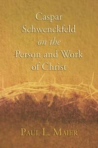 Caspar Schwenckfeld on the Person and Work of Christ