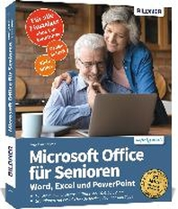 Office fuer Senioren - Grundlagen in Word, Excel und PowerPoint einfach erklaert