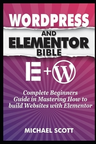 Wordpress and Elementor Bible