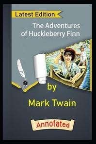 The Adventures of Huckleberry Finn by Mark Twain (Action & Adventure Novel) Annotated Edition