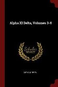 Alpha XI Delta, Volumes 3-4