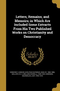Letters, Remains, and Memoirs; In Which Are Included Some Extracts from His Two Published Works on Christianity and Democracy