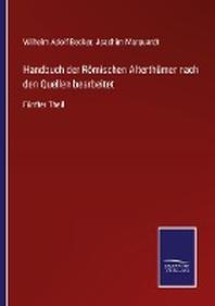 Handbuch der Roemischen Alterthuemer nach den Quellen bearbeitet