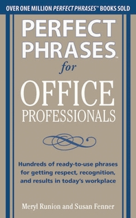 Perfect Phrases for Office Professionals  Hundreds of ready-to-use phrases for getting respect, reco