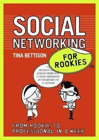 Social Networking for Rookies. [Tina Bettison]