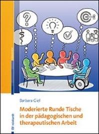 Moderierte runde Tische in der paedagogischen und  therapeutischen Arbeit