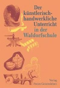 Der k?nstlerisch-handwerkliche Unterricht in der Waldorfschule