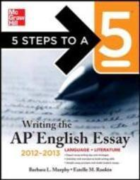 5 Steps to a 5 : Writing the Ap English Essay, 2012-2013