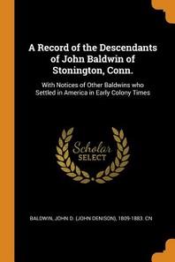 A Record of the Descendants of John Baldwin of Stonington, Conn.