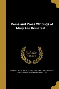 Verse and Prose Writings of Mary Lee Demarest ..
