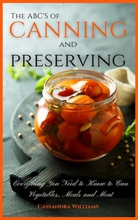 The ABC'S of Canning and Preserving