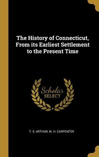The History of Connecticut, from Its Earliest Settlement to the Present Time
