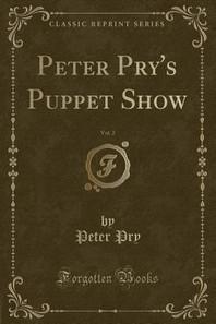 Peter Pry's Puppet Show, Vol. 2 (Classic Reprint)