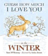 Guess How Much I Love You in the Winter. Written by Sam McBratney