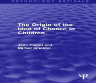 The Origin of the Idea of Chance in Children. Jean Piaget, Barbel Inhelder