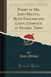 Poems of Mr. John Milton, Both English and Latin, Compos'd at Several Times (Classic Reprint)
