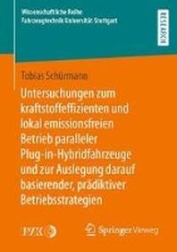 Untersuchungen zum kraftstoffeffizienten und lokal emissionsfreien Betrieb paralleler Plug-in-Hybridfahrzeuge und zur Auslegung darauf basierender, praediktiver Betriebsstrategien
