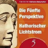 Die Fuenfte Perspektive & Hathorischer Lichtstrom