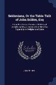 Seldeniana, or the Table-Talk of John Selden, Esq