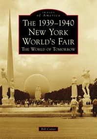 The 1939-1940 New York World's Fair the World of Tomorrow