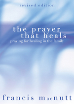 Prayer That Heals : Praying for Healing in the Family