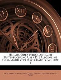 Hermes Oder Philosophische Untersuchung Uber Die Allgemeine Grammatik Von Iakob Harris.