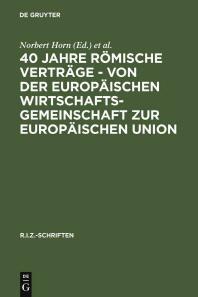 40 Jahre Romische Vertrage - Von Der Europaischen Wirtschaftsgemeinschaft Zur Europaischen Union