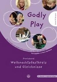 Godly Play. Das Konzept Zum Spielerischen Entdecken Von Bibel Und Glauben / Godly Play. Das Konzept Zum Spielerischen Entdecken Von Bibel Und Glauben