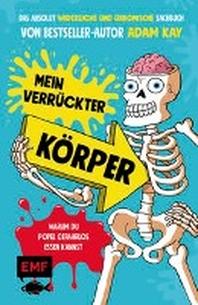 Mein verrueckter Koerper - Warum du Popel gefahrlos essen kannst