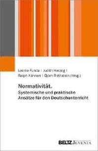 Normativitaet. Systemische und praktische Ansaetze fuer den Deutschunterricht