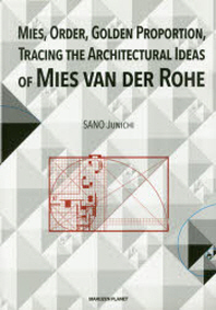 MIES,ORDER,GOLDEN PROPORTION,TRACING THE ARCHITECTURAL IDEAS OF MIES VAN DER ROHE