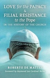 Love for the Papacy and Filial Resistance to the Pope in the History of the Church