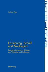 Erinnerung, Schuld und Neubeginn; Deutsche Literatur im Schatten von Weltkrieg und Holocaust