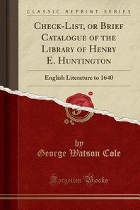 Check-List, or Brief Catalogue of the Library of Henry E. Huntington